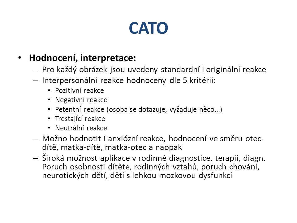 CATO Hodnocení, interpretace: – Pro každý obrázek jsou uvedeny standardní i originální reakce – Interpersonální reakce hodnoceny dle 5 kritérií: Pozit