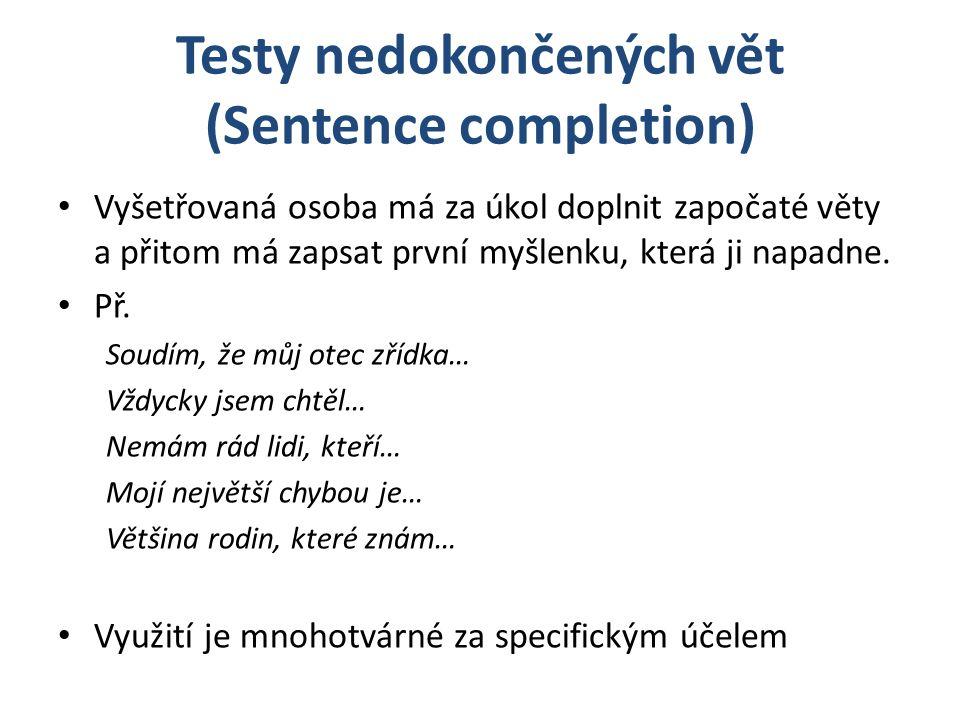 Testy nedokončených vět (Sentence completion) Vyšetřovaná osoba má za úkol doplnit započaté věty a přitom má zapsat první myšlenku, která ji napadne.