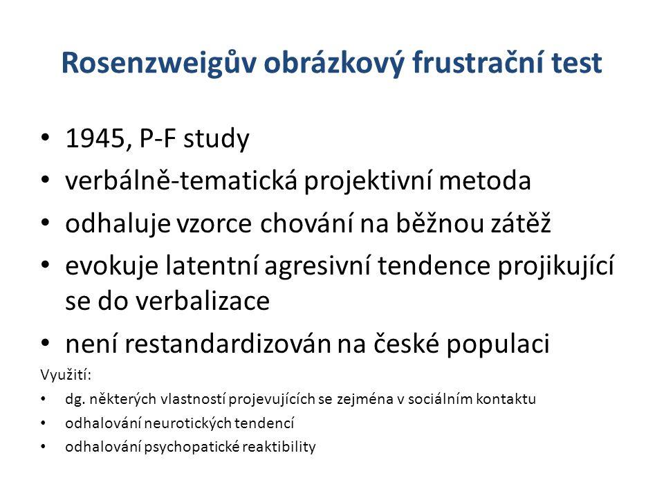 Rosenzweigův obrázkový frustrační test 1945, P-F study verbálně-tematická projektivní metoda odhaluje vzorce chování na běžnou zátěž evokuje latentní