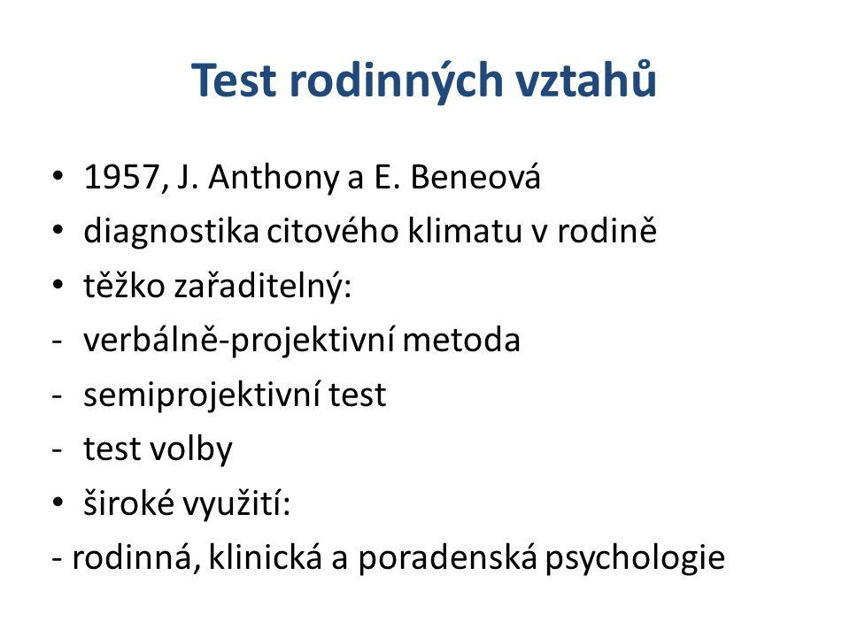 Test rodinných vztahů 1957, J. Anthony a E. Beneová diagnostika citového klimatu v rodině těžko zařaditelný: -verbálně-projektivní metoda -semiprojekt