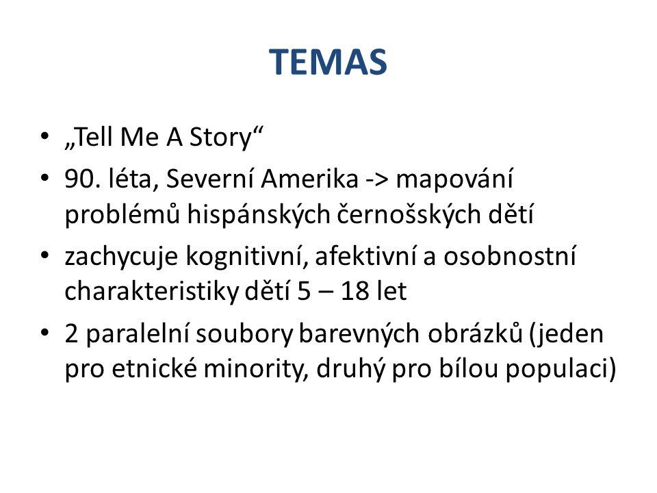 """TEMAS """"Tell Me A Story"""" 90. léta, Severní Amerika -> mapování problémů hispánských černošských dětí zachycuje kognitivní, afektivní a osobnostní chara"""