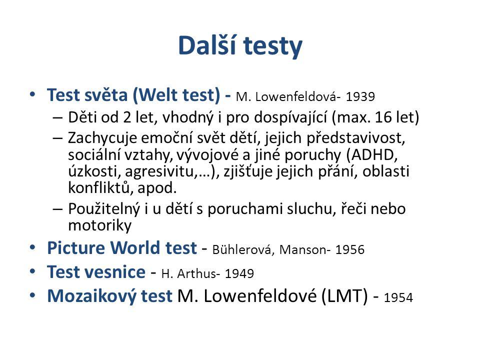 Další testy Test světa (Welt test) - M. Lowenfeldová- 1939 – Děti od 2 let, vhodný i pro dospívající (max. 16 let) – Zachycuje emoční svět dětí, jejic