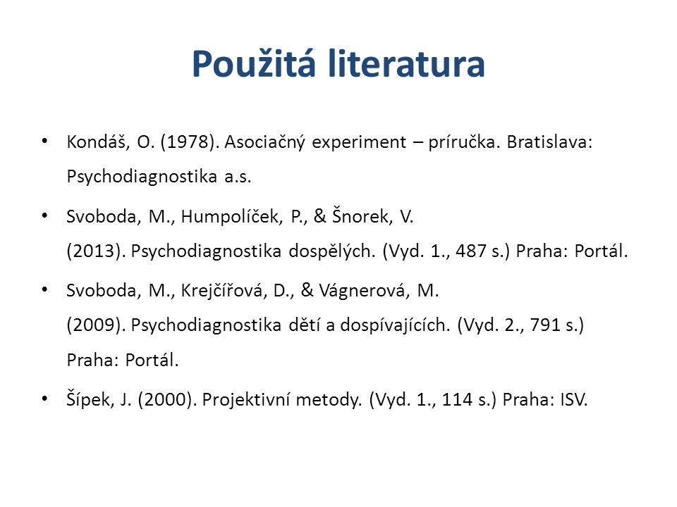 Použitá literatura Kondáš, O. (1978). Asociačný experiment – príručka. Bratislava: Psychodiagnostika a.s. Svoboda, M., Humpolíček, P., & Šnorek, V. (2