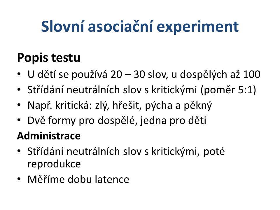 Slovní asociační experiment Popis testu U dětí se používá 20 – 30 slov, u dospělých až 100 Střídání neutrálních slov s kritickými (poměr 5:1) Např.
