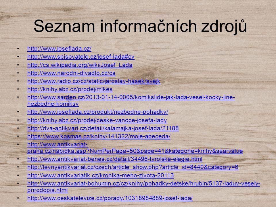 Seznam informačních zdrojů http://www.joseflada.cz/ http://www.spisovatele.cz/josef-lada#cv http://cs.wikipedia.org/wiki/Josef_Lada http://www.narodni