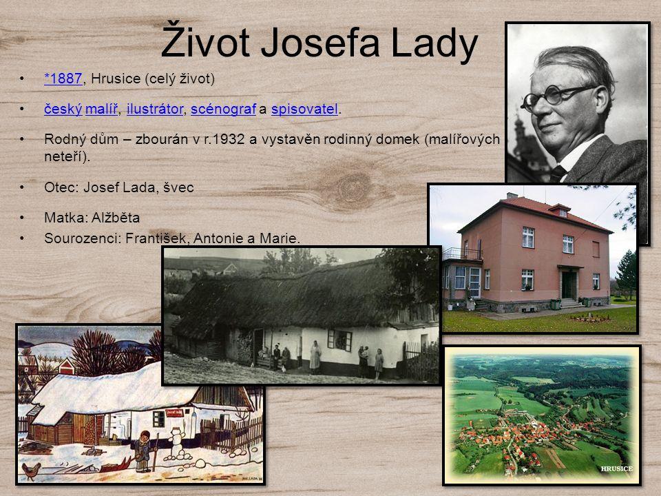 Život Josefa Lady *1887, Hrusice (celý život)*1887 český malíř, ilustrátor, scénograf a spisovatel.českýmalířilustrátorscénografspisovatel Rodný dům –