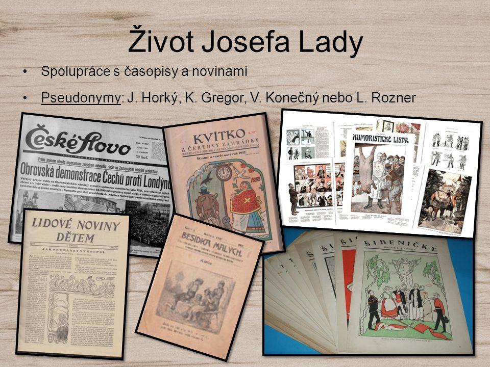 Spolupráce s časopisy a novinami Pseudonymy: J. Horký, K. Gregor, V. Konečný nebo L. Rozner Život Josefa Lady