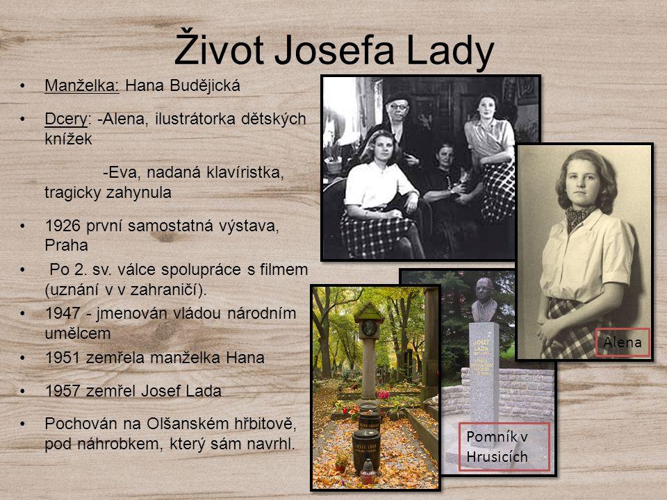 Život Josefa Lady Manželka: Hana Budějická Dcery: -Alena, ilustrátorka dětských knížek -Eva, nadaná klavíristka, tragicky zahynula 1926 první samostat