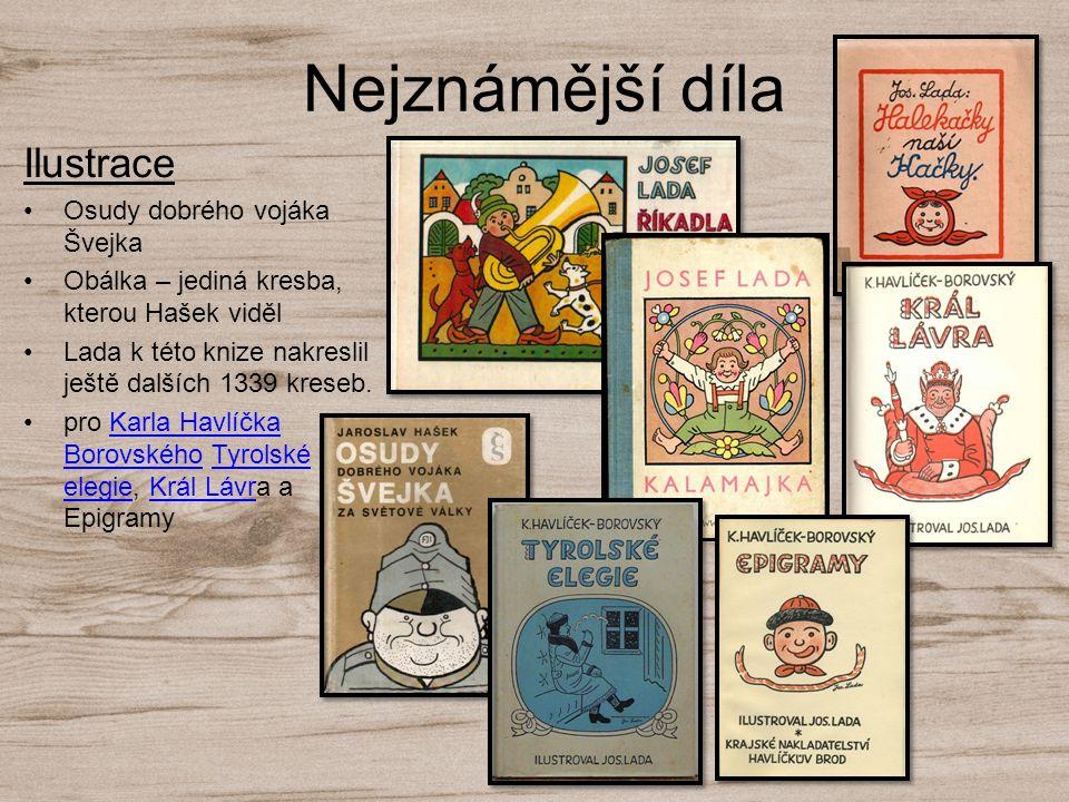 Nejznámější díla Ilustrace Osudy dobrého vojáka Švejka Obálka – jediná kresba, kterou Hašek viděl Lada k této knize nakreslil ještě dalších 1339 krese