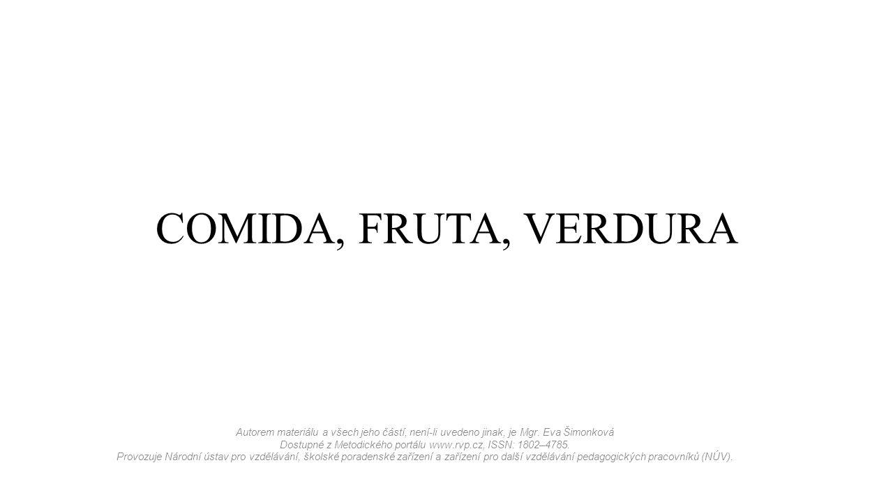 COMIDA, FRUTA, VERDURA Autorem materiálu a všech jeho částí, není-li uvedeno jinak, je Mgr.