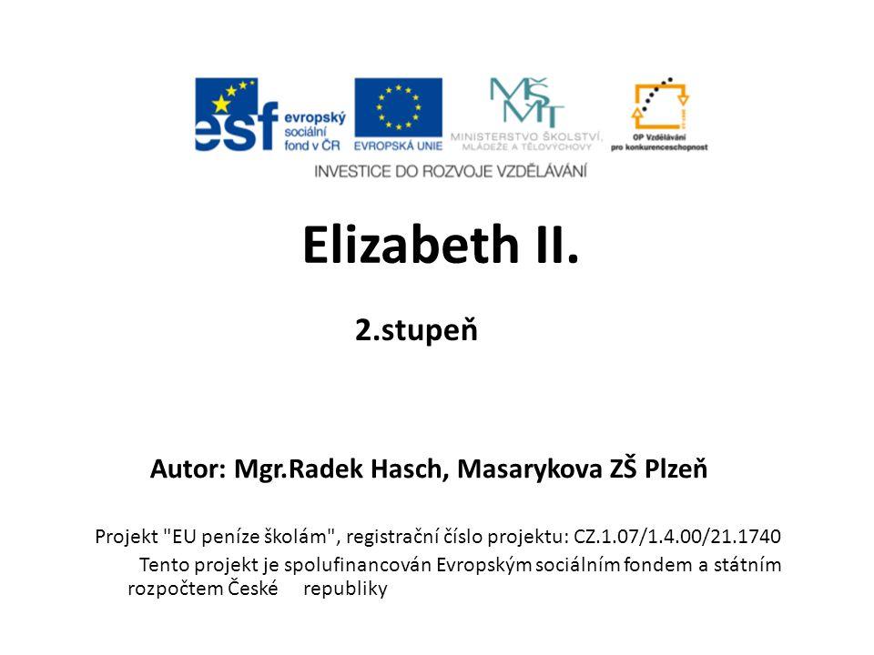 2.stupeň Autor: Mgr.Radek Hasch, Masarykova ZŠ Plzeň Elizabeth II.