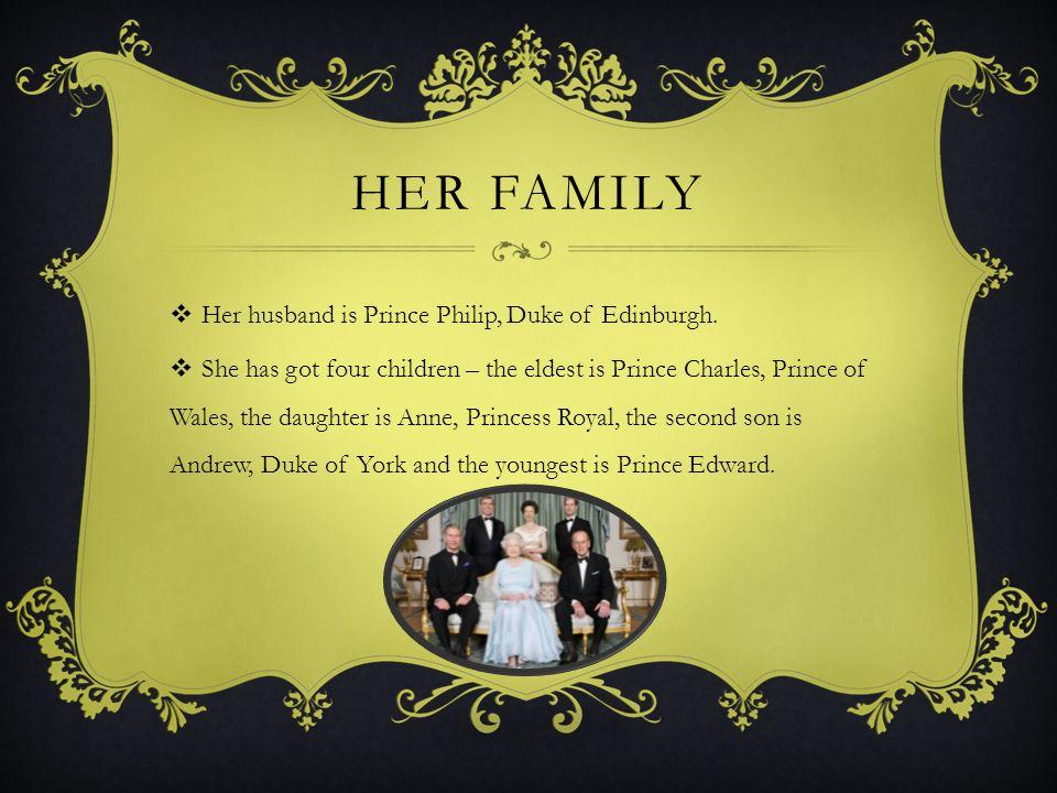 HER FAMILY  Her husband is Prince Philip, Duke of Edinburgh.