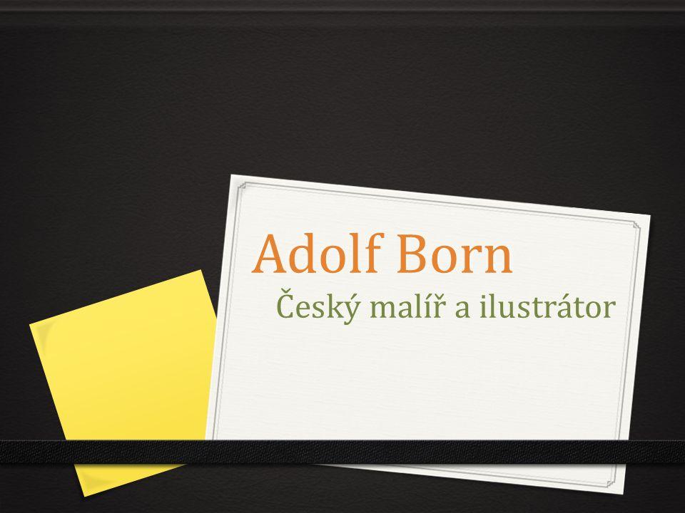 Adolf Born Český malíř a ilustrátor