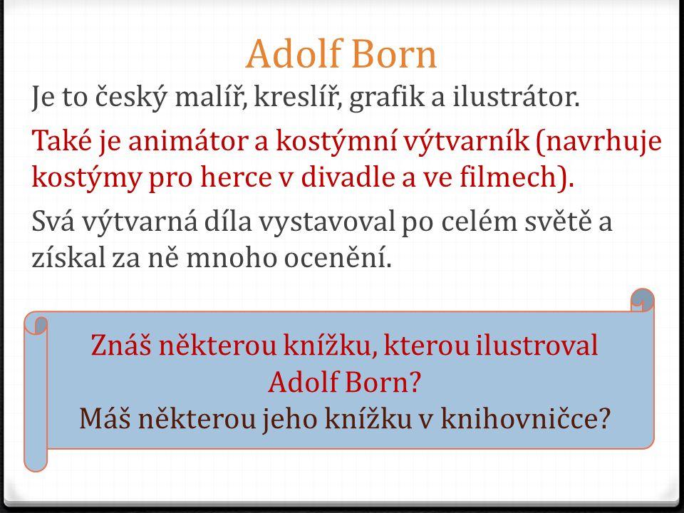 Adolf Born Je to český malíř, kreslíř, grafik a ilustrátor.