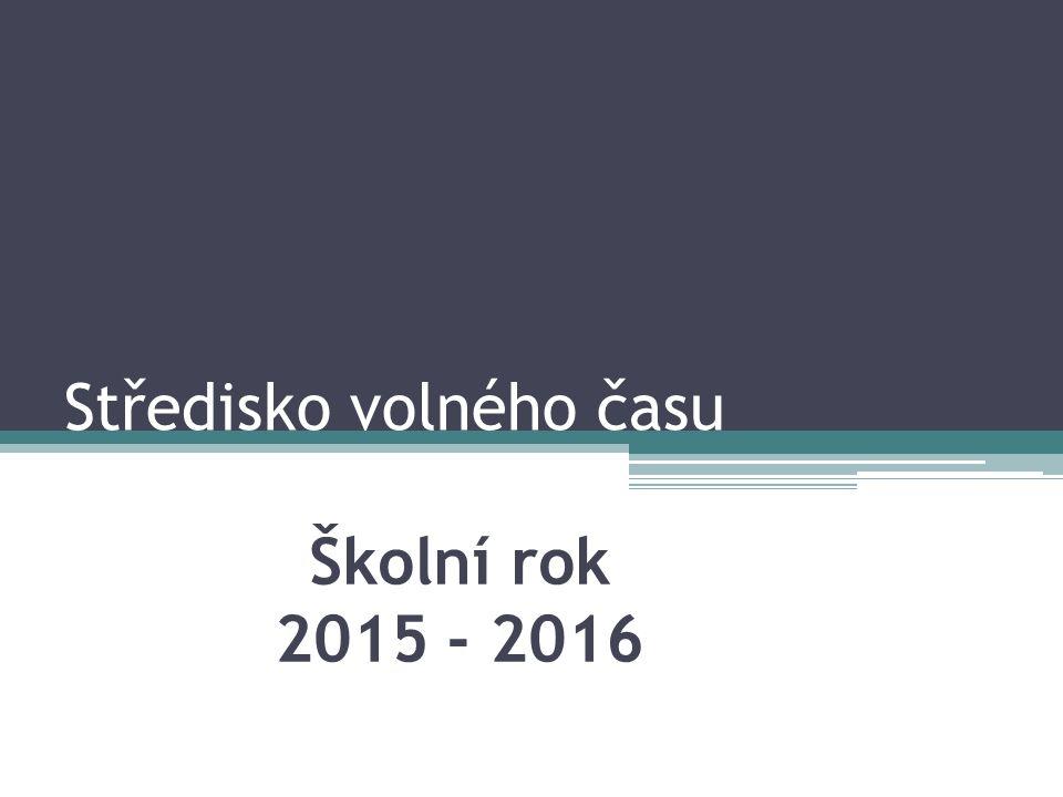 Středisko volného času Školní rok 2015 - 2016