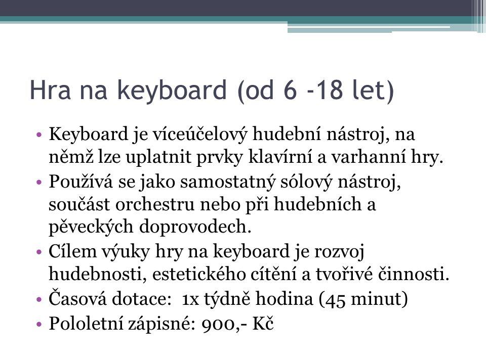 Hra na keyboard (od 6 -18 let) Keyboard je víceúčelový hudební nástroj, na němž lze uplatnit prvky klavírní a varhanní hry. Používá se jako samostatný