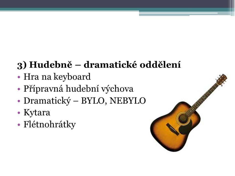 3) Hudebně – dramatické oddělení Hra na keyboard Přípravná hudební výchova Dramatický – BYLO, NEBYLO Kytara Flétnohrátky