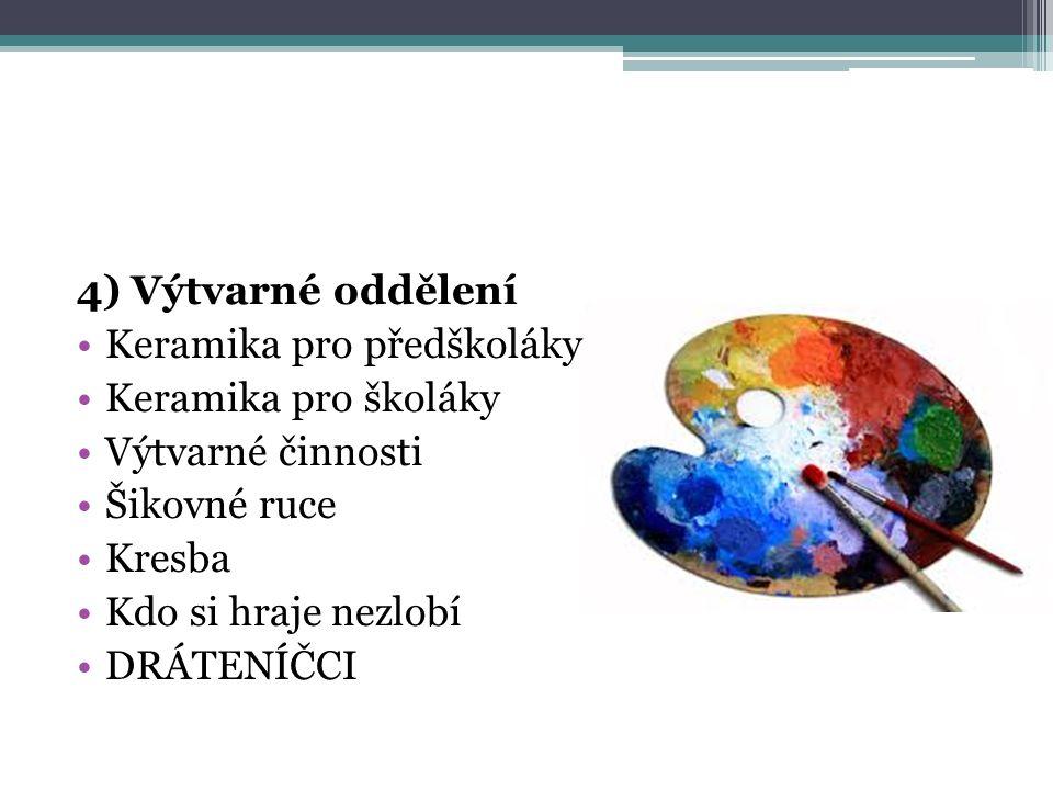 4) Výtvarné oddělení Keramika pro předškoláky Keramika pro školáky Výtvarné činnosti Šikovné ruce Kresba Kdo si hraje nezlobí DRÁTENÍČCI