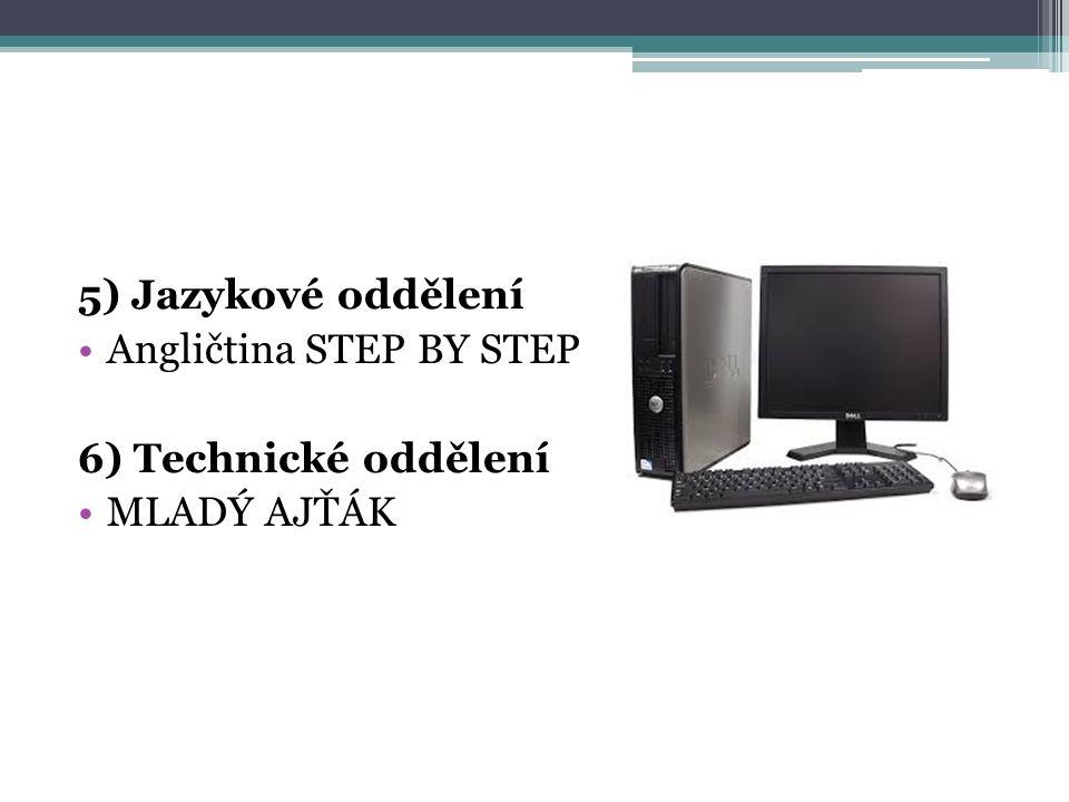 5) Jazykové oddělení Angličtina STEP BY STEP 6) Technické oddělení MLADÝ AJŤÁK