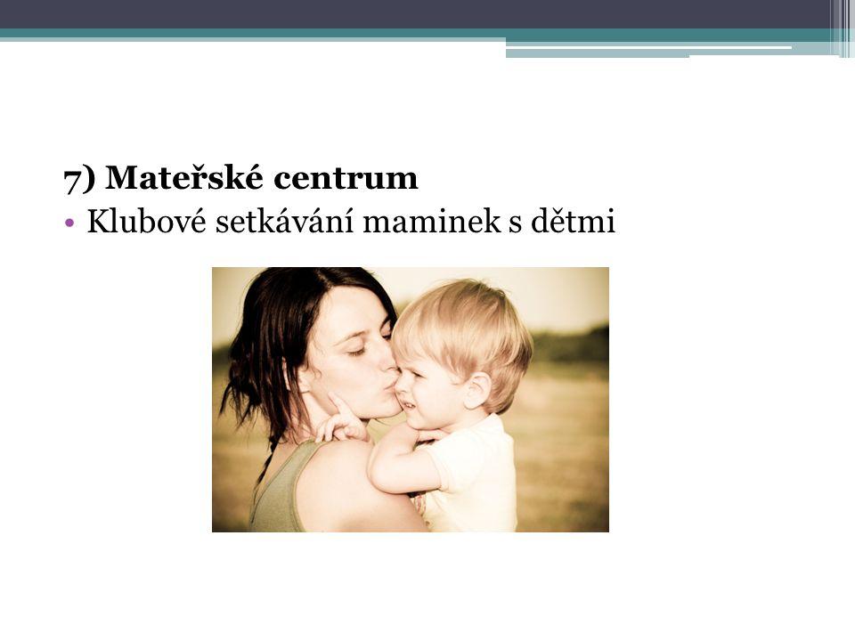 7) Mateřské centrum Klubové setkávání maminek s dětmi