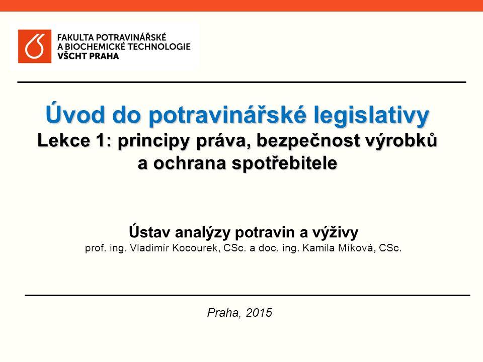 Úvod do potravinářské legislativy Lekce 1: principy práva, bezpečnost výrobků a ochrana spotřebitele Praha, 2015 Ústav analýzy potravin a výživy prof.