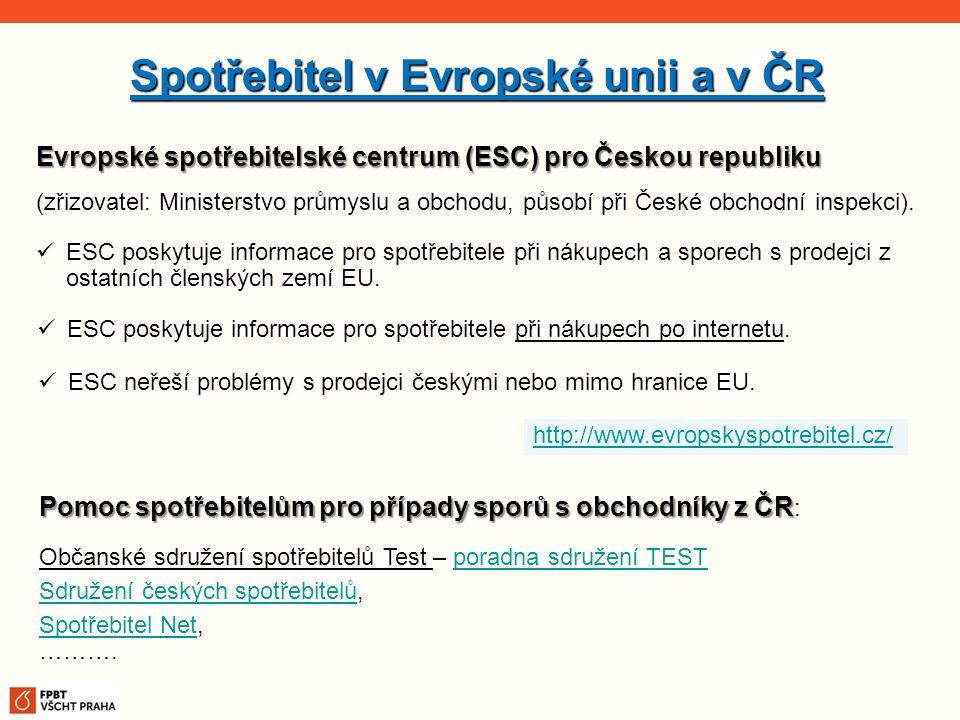 Spotřebitel v Evropské unii a v ČR Evropské spotřebitelské centrum (ESC) pro Českou republiku (zřizovatel: Ministerstvo průmyslu a obchodu, působí při