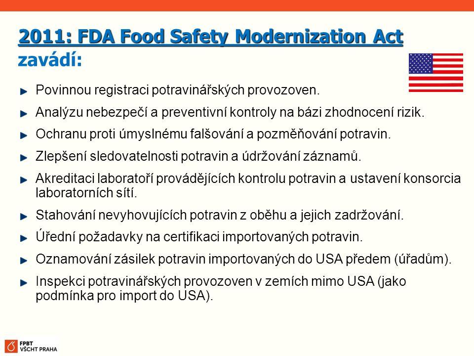 2011: FDA Food Safety Modernization Act zavádí: Povinnou registraci potravinářských provozoven. Analýzu nebezpečí a preventivní kontroly na bázi zhodn