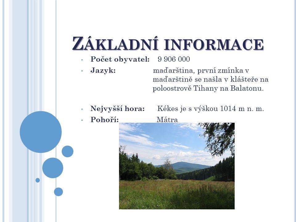 Z ÁKLADNÍ INFORMACE Počet obyvatel: 9 906 000 Jazyk: maďarština, první zmínka v maďarštině se našla v klášteře na poloostrově Tihany na Balatonu. Nejv