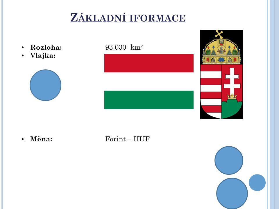 Z ÁKLADNÍ IFORMACE Rozloha: 93 030 km² Vlajka: Měna: Forint – HUF