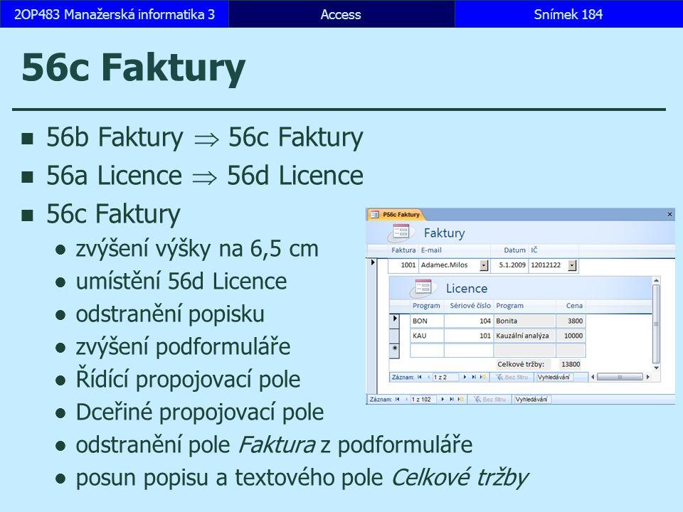 AccessSnímek 1842OP483 Manažerská informatika 3 56c Faktury 56b Faktury  56c Faktury 56a Licence  56d Licence 56c Faktury zvýšení výšky na 6,5 cm umístění 56d Licence odstranění popisku zvýšení podformuláře Řídící propojovací pole Dceřiné propojovací pole odstranění pole Faktura z podformuláře posun popisu a textového pole Celkové tržby