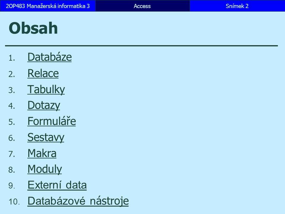 AccessSnímek 3532OP483 Manažerská informatika 3 10.4 Skupina Analyzovat Analýza tabulky Analýza výkonu Dokumentace databáze