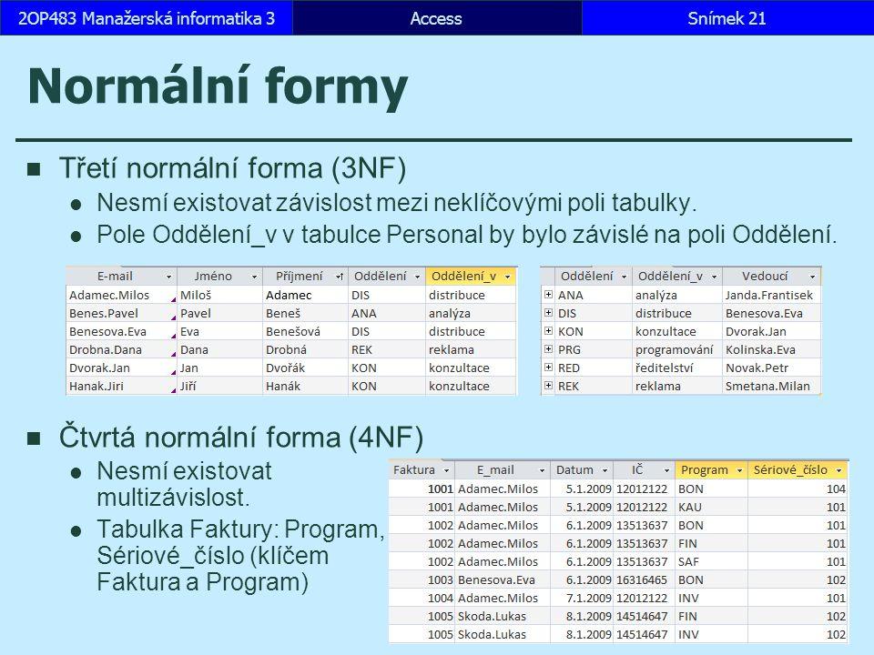 Normální formy Třetí normální forma (3NF) Nesmí existovat závislost mezi neklíčovými poli tabulky.