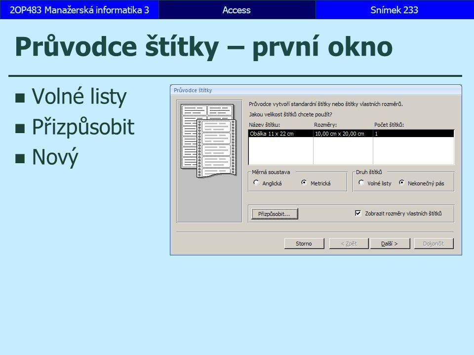 AccessSnímek 2332OP483 Manažerská informatika 3 Průvodce štítky – první okno Volné listy Přizpůsobit Nový