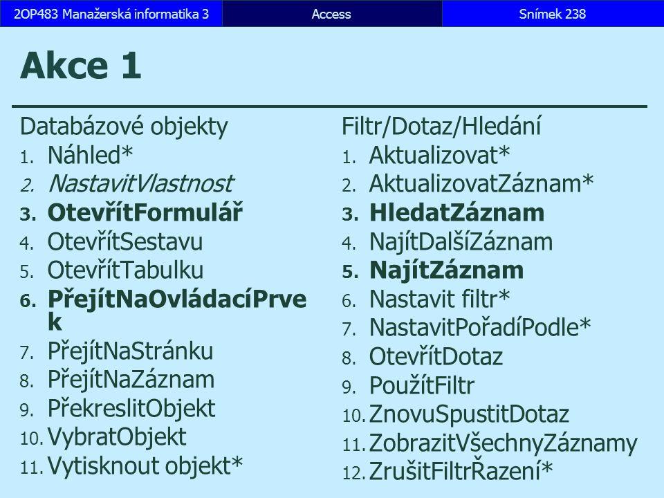 Akce 1 Databázové objekty 1.Náhled* 2. NastavitVlastnost 3.