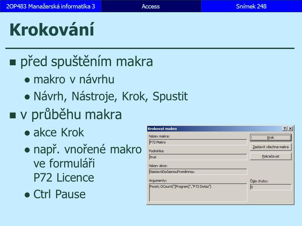 AccessSnímek 2482OP483 Manažerská informatika 3 Krokování před spuštěním makra makro v návrhu Návrh, Nástroje, Krok, Spustit v průběhu makra akce Krok např.