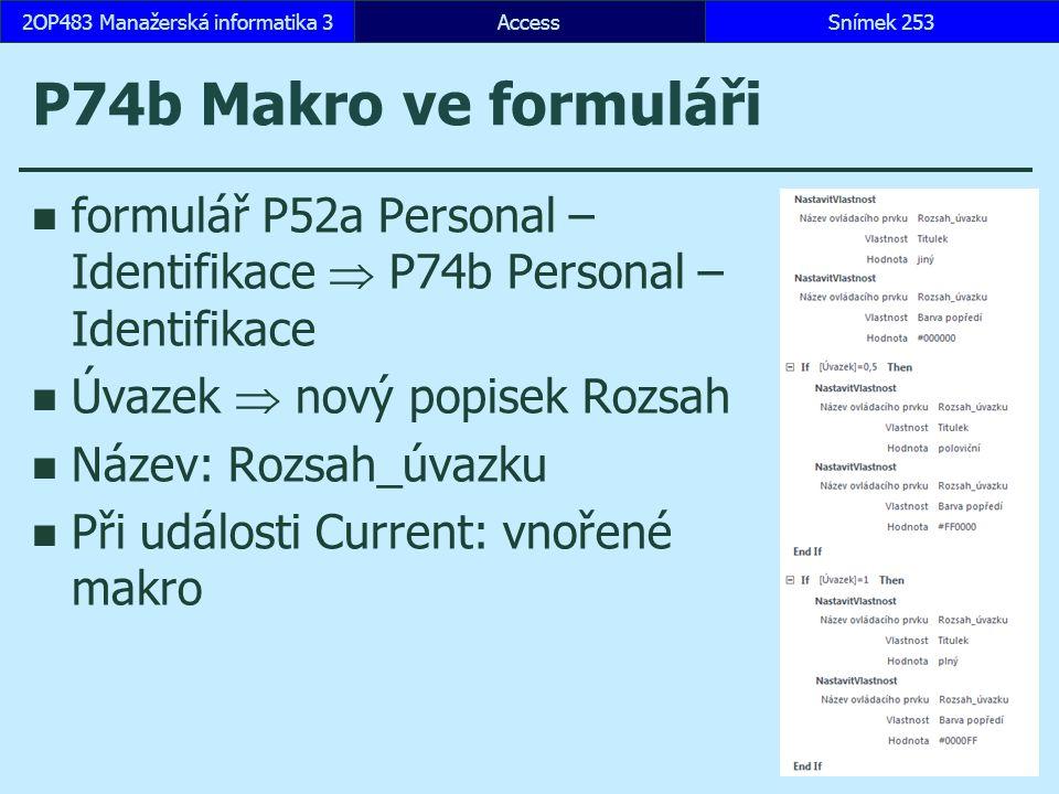 AccessSnímek 2532OP483 Manažerská informatika 3 P74b Makro ve formuláři formulář P52a Personal – Identifikace  P74b Personal – Identifikace Úvazek  nový popisek Rozsah Název: Rozsah_úvazku Při události Current: vnořené makro