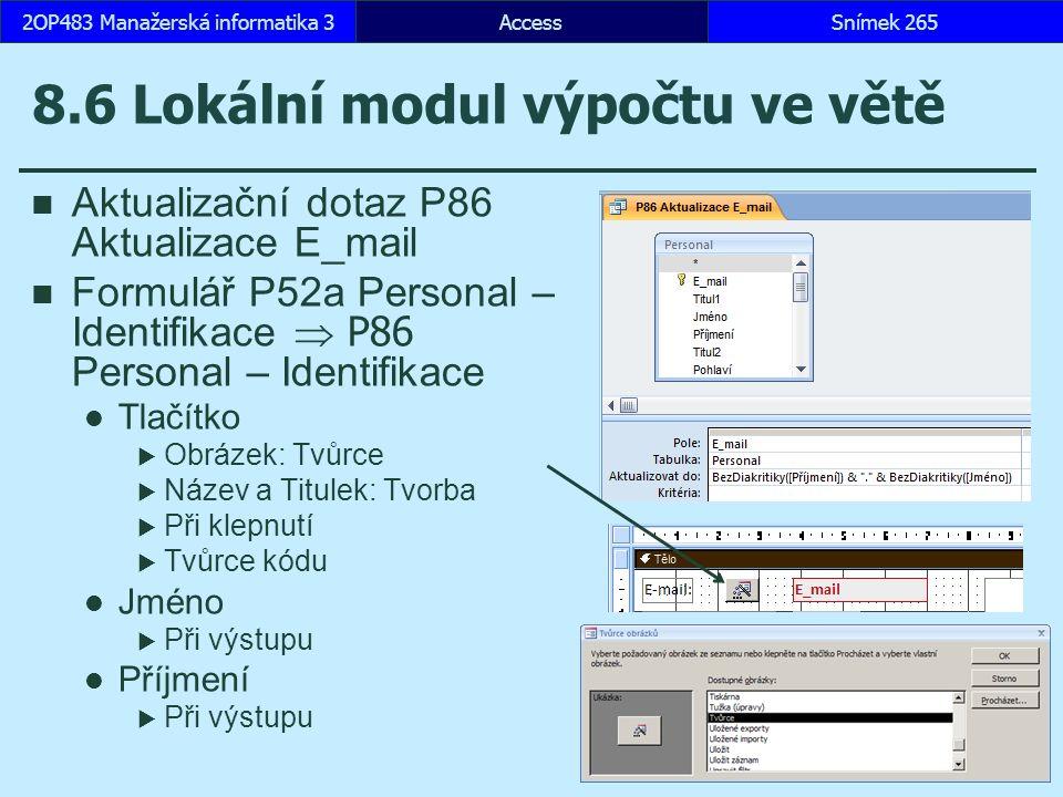 AccessSnímek 2652OP483 Manažerská informatika 3 8.6 Lokální modul výpočtu ve větě Aktualizační dotaz P86 Aktualizace E_mail Formulář P52a Personal – Identifikace  P86 Personal – Identifikace Tlačítko  Obrázek: Tvůrce  Název a Titulek: Tvorba  Při klepnutí  Tvůrce kódu Jméno  Při výstupu Příjmení  Při výstupu