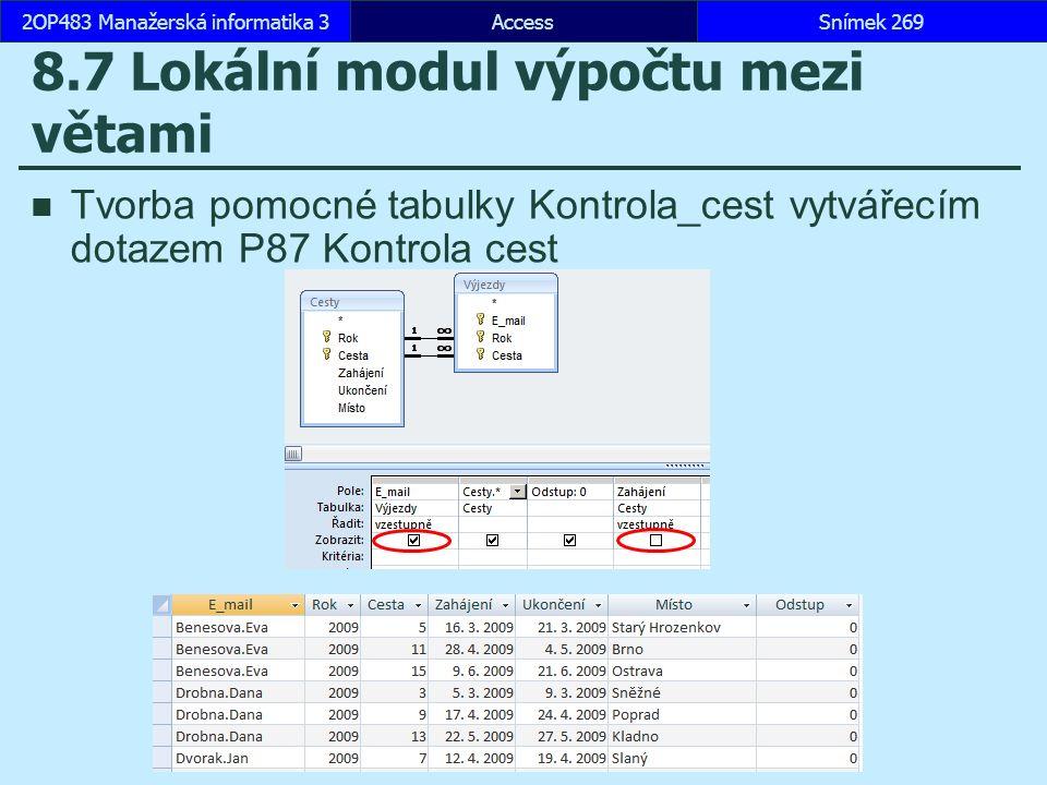 AccessSnímek 2692OP483 Manažerská informatika 3 8.7 Lokální modul výpočtu mezi větami Tvorba pomocné tabulky Kontrola_cest vytvářecím dotazem P87 Kontrola cest