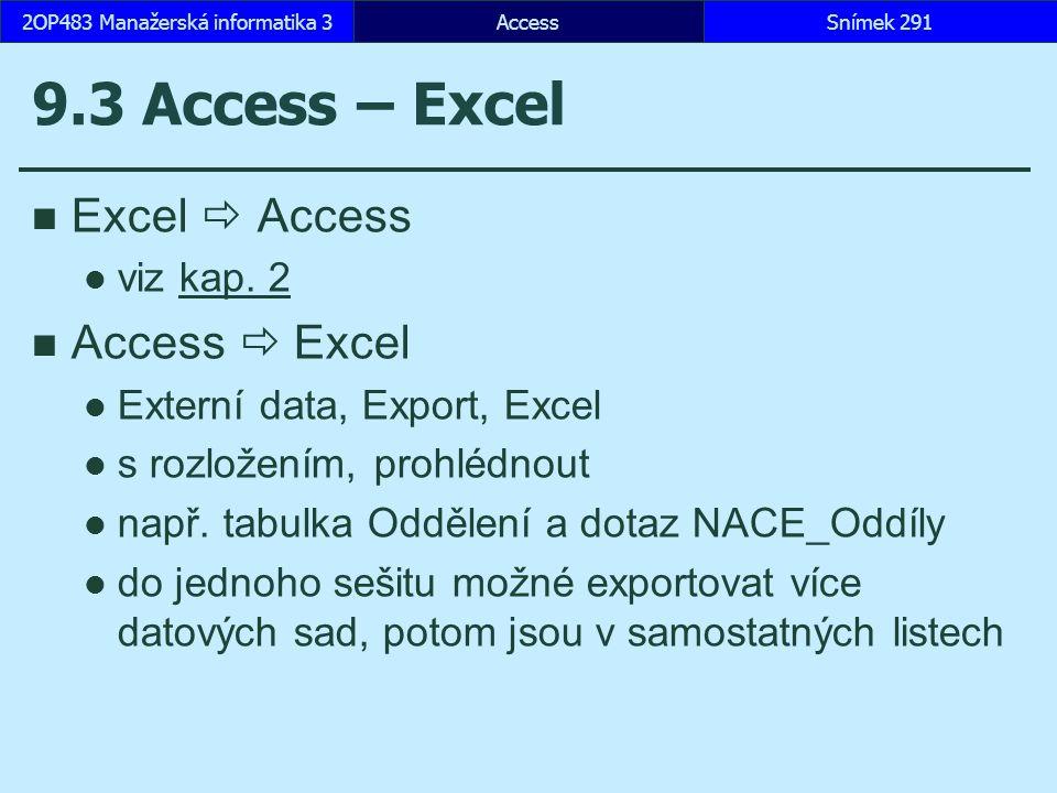 AccessSnímek 2912OP483 Manažerská informatika 3 9.3 Access – Excel Excel  Access viz kap.