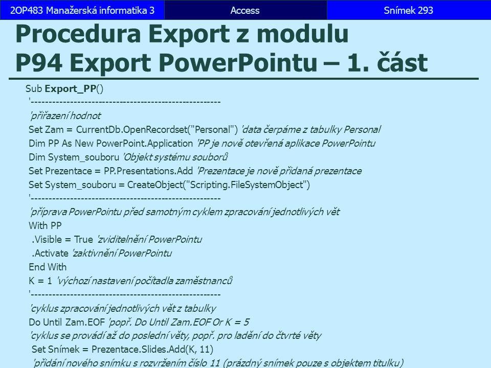 AccessSnímek 2932OP483 Manažerská informatika 3Snímek 293 Procedura Export z modulu P94 Export PowerPointu – 1.
