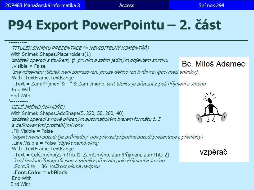 AccessSnímek 2942OP483 Manažerská informatika 3Snímek 294 P94 Export PowerPointu – 2.