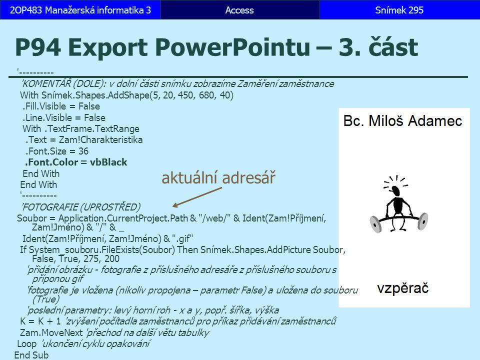 AccessSnímek 2952OP483 Manažerská informatika 3Snímek 2952OP483 Manažerská informatika 3 P94 Export PowerPointu – 3.