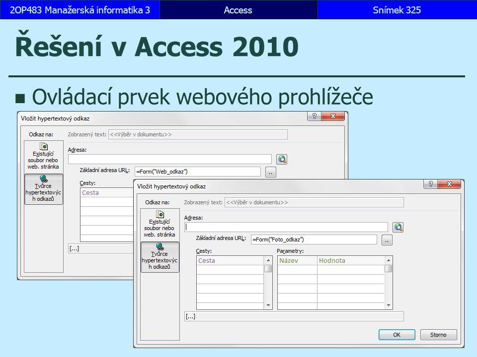 Řešení v Access 2010 Ovládací prvek webového prohlížeče AccessSnímek 3252OP483 Manažerská informatika 3
