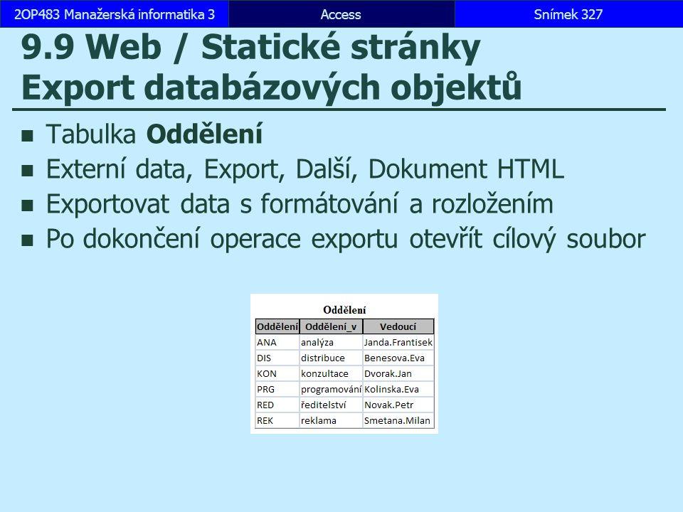 AccessSnímek 3272OP483 Manažerská informatika 3Snímek 327 9.9 Web / Statické stránky Export databázových objektů Tabulka Oddělení Externí data, Export, Další, Dokument HTML Exportovat data s formátování a rozložením Po dokončení operace exportu otevřít cílový soubor