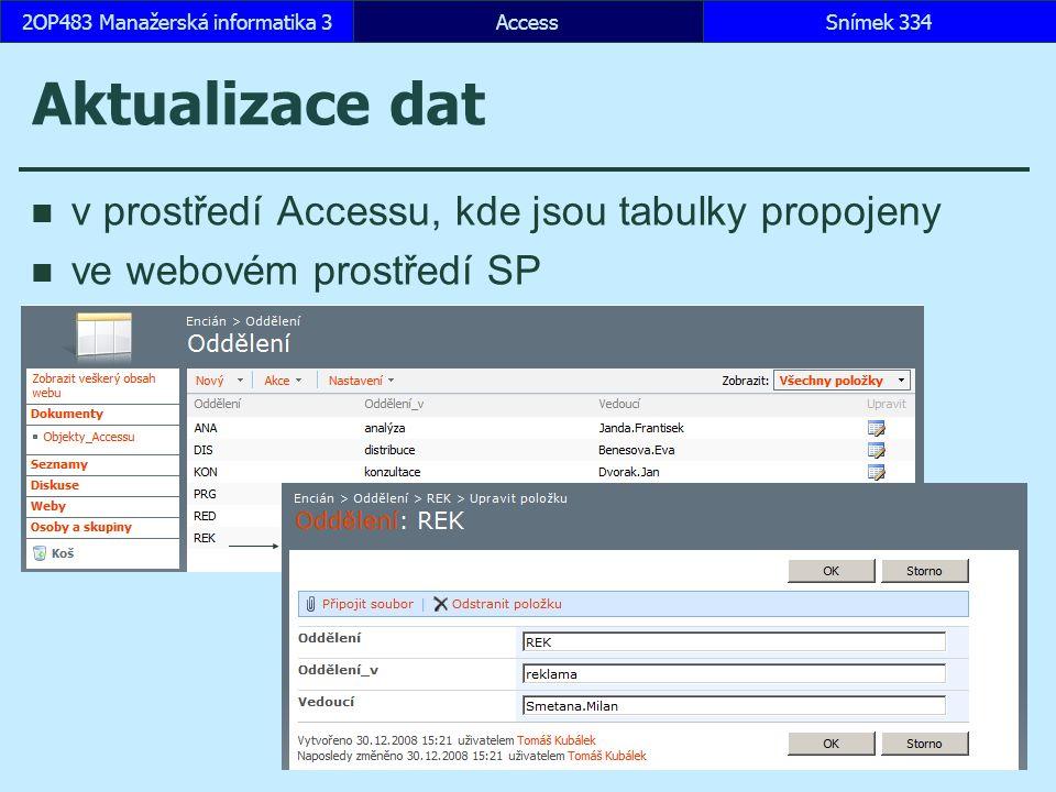 AccessSnímek 3342OP483 Manažerská informatika 3 Aktualizace dat v prostředí Accessu, kde jsou tabulky propojeny ve webovém prostředí SP