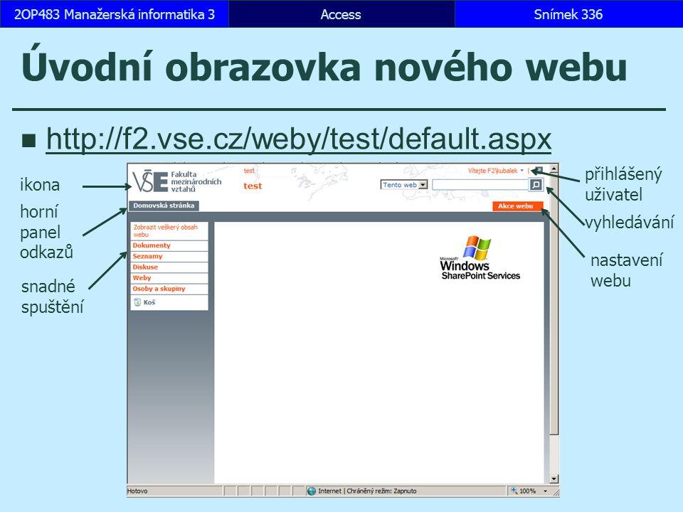 AccessSnímek 3362OP483 Manažerská informatika 3 Úvodní obrazovka nového webu http://f2.vse.cz/weby/test/default.aspx ikona horní panel odkazů snadné spuštění přihlášený uživatel vyhledávání nastavení webu
