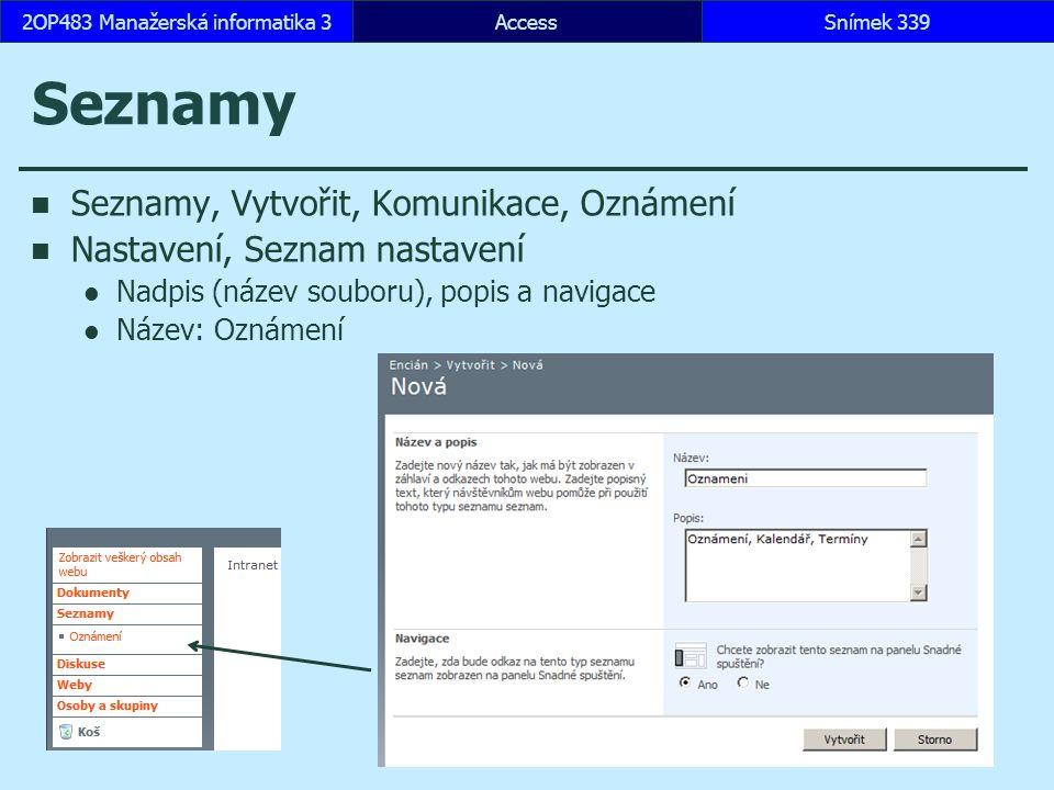 AccessSnímek 3392OP483 Manažerská informatika 3 Seznamy Seznamy, Vytvořit, Komunikace, Oznámení Nastavení, Seznam nastavení Nadpis (název souboru), popis a navigace Název: Oznámení