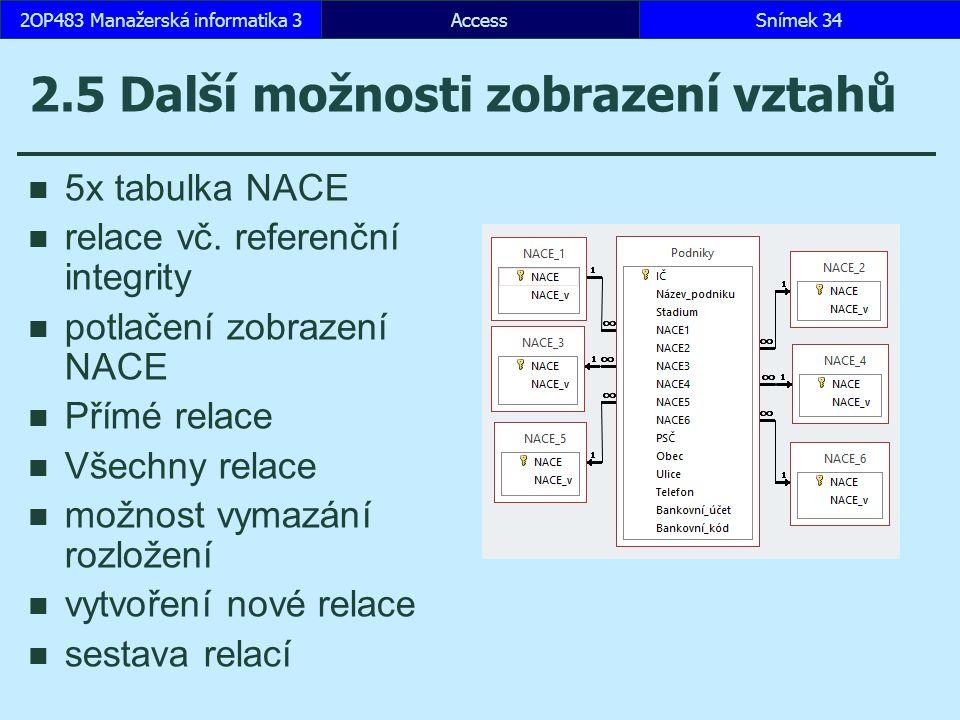 AccessSnímek 342OP483 Manažerská informatika 3 2.5 Další možnosti zobrazení vztahů 5x tabulka NACE relace vč.