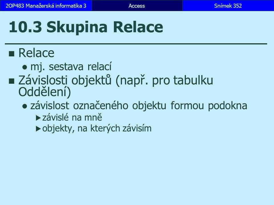 10.3 Skupina Relace Relace mj.sestava relací Závislosti objektů (např.