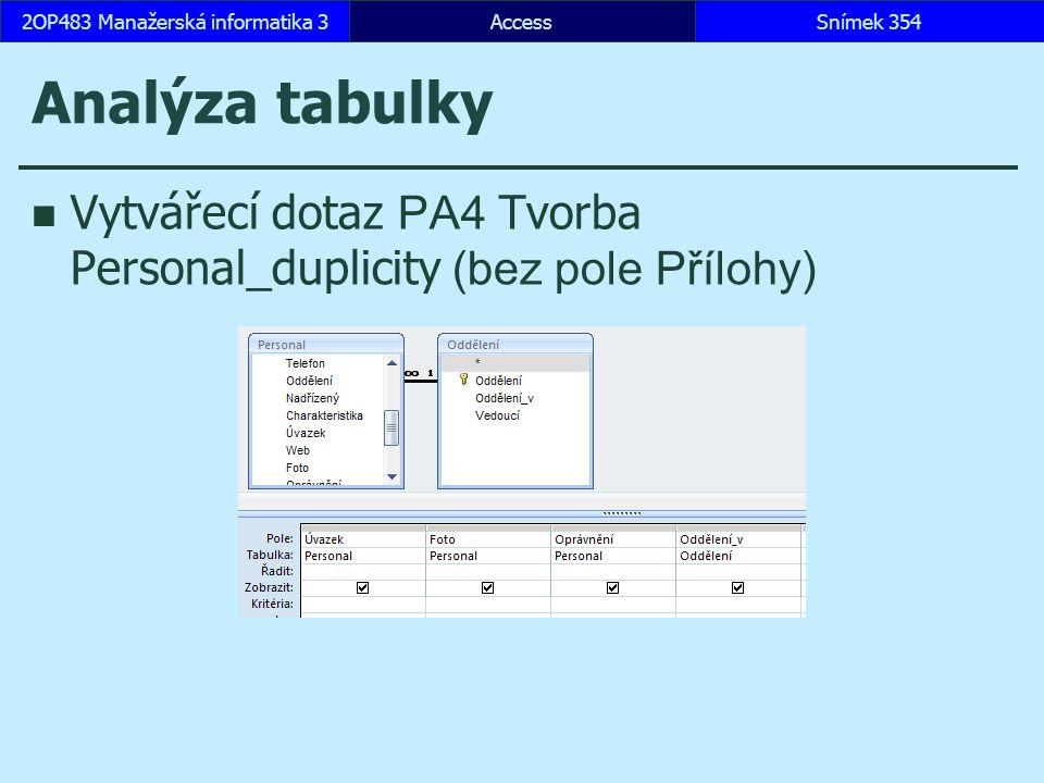 AccessSnímek 3542OP483 Manažerská informatika 3Snímek 354 Analýza tabulky Vytvářecí dotaz PA4 Tvorba Personal_duplicity (bez pole Přílohy)